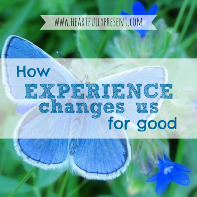 experience changes us
