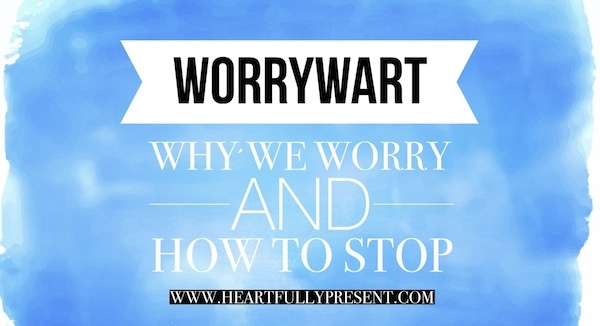 worry|why we worry|how to stop worry
