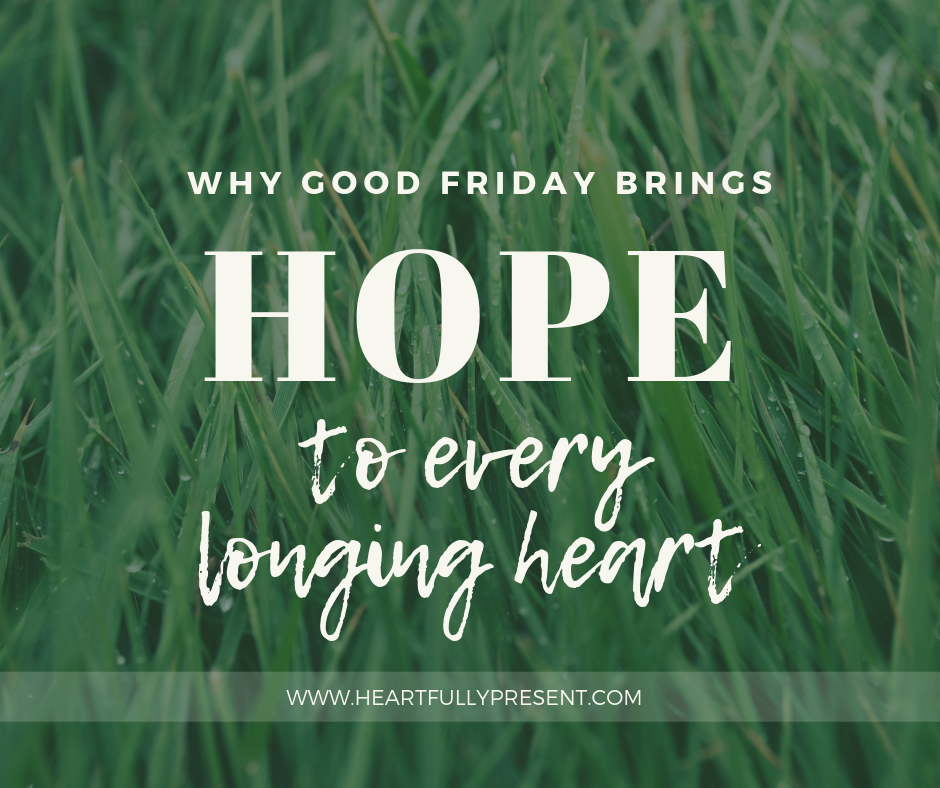 Why Good Friday brings Hope to every longing heart|green grass|Easter