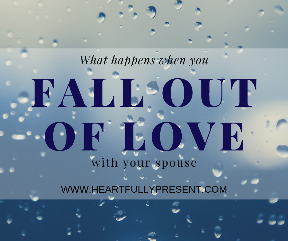 What happens when you fall out of love with your spouse | how to make it through a fall out of love