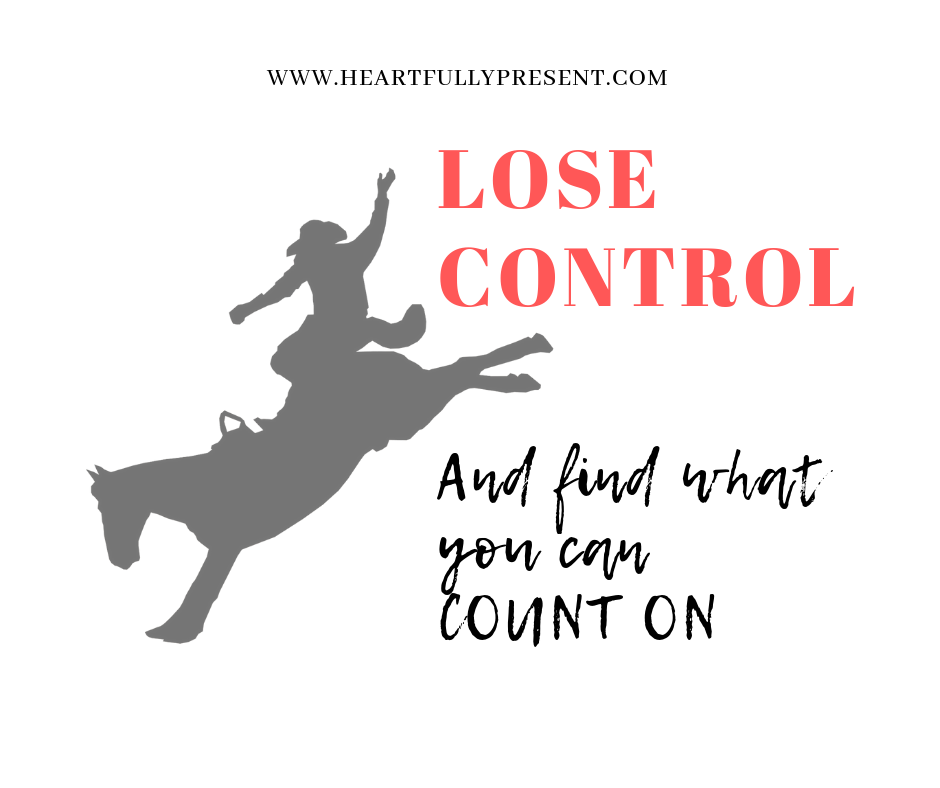 Lose Control |Find what you can count on | out of control horse