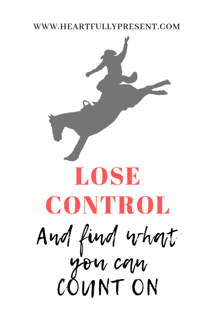 Lose control | Find what you can count on | out of control horse